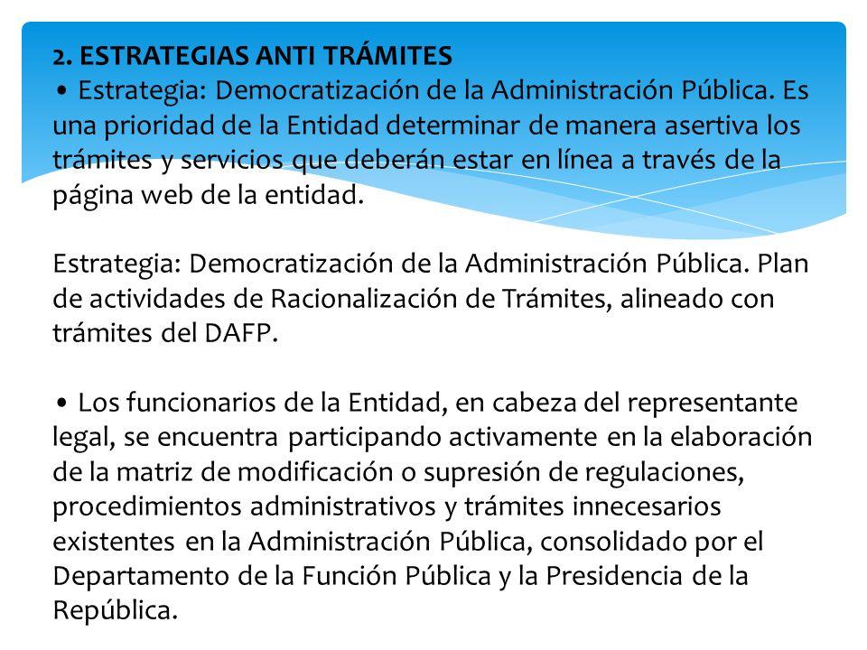 2. ESTRATEGIAS ANTI TRÁMITES Estrategia: Democratización de la Administración Pública. Es una prioridad de la Entidad determinar de manera asertiva lo