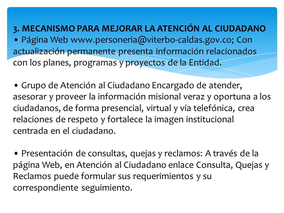 3. MECANISMO PARA MEJORAR LA ATENCIÓN AL CIUDADANO Página Web www.personeria@viterbo-caldas.gov.co; Con actualización permanente presenta información