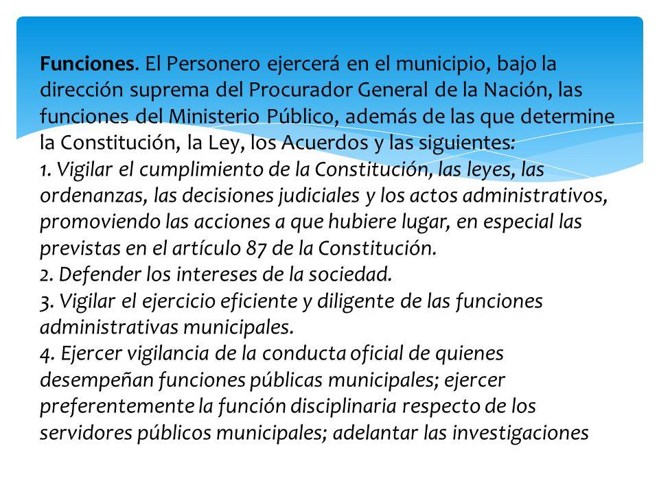 Funciones. El Personero ejercerá en el municipio, bajo la dirección suprema del Procurador General de la Nación, las funciones del Ministerio Público,