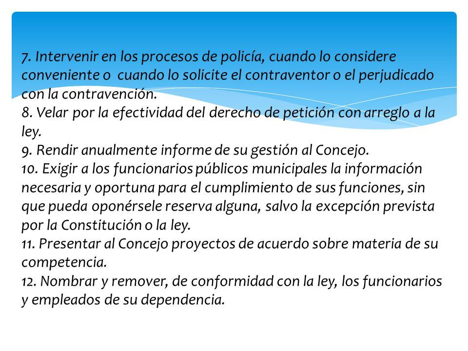7. Intervenir en los procesos de policía, cuando lo considere conveniente o cuando lo solicite el contraventor o el perjudicado con la contravención.