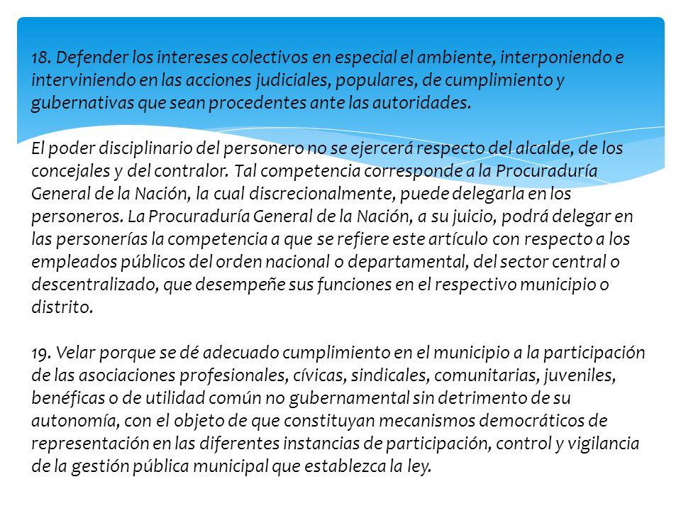 18. Defender los intereses colectivos en especial el ambiente, interponiendo e interviniendo en las acciones judiciales, populares, de cumplimiento y
