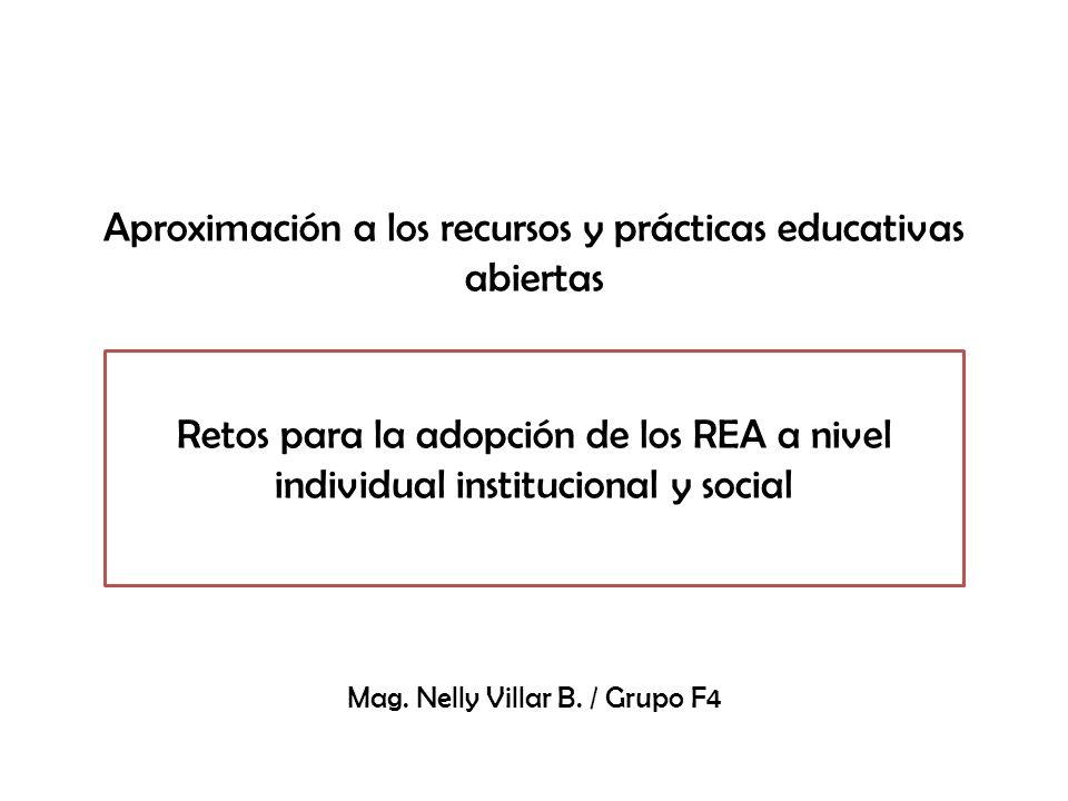 Aproximación a los recursos y prácticas educativas abiertas Retos para la adopción de los REA a nivel individual institucional y social Mag.