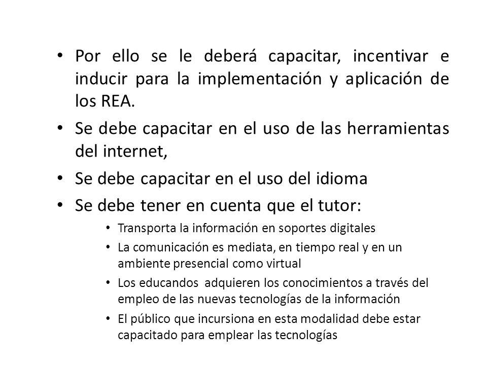 Por ello se le deberá capacitar, incentivar e inducir para la implementación y aplicación de los REA.
