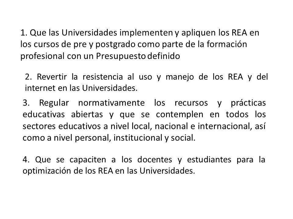 1. Que las Universidades implementen y apliquen los REA en los cursos de pre y postgrado como parte de la formación profesional con un Presupuesto def