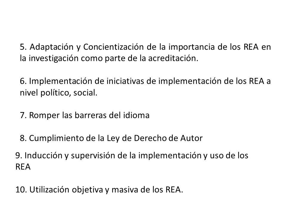 5. Adaptación y Concientización de la importancia de los REA en la investigación como parte de la acreditación. 6. Implementación de iniciativas de im