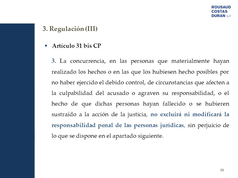 3. Regulación (III) 11 Artículo 31 bis CP 3. La concurrencia, en las personas que materialmente hayan realizado los hechos o en las que los hubiesen h