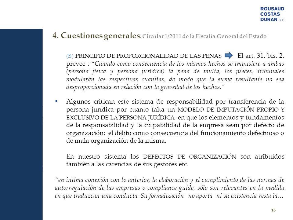 (B) PRINCIPIO DE PROPORCIONALIDAD DE LAS PENAS El art. 31. bis. 2. prevee : Cuando como consecuencia de los mismos hechos se impusiere a ambas (person