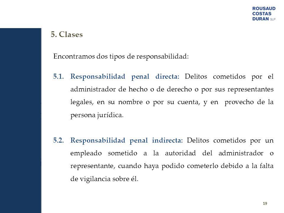 5. Clases 19 Encontramos dos tipos de responsabilidad: 5.1.Responsabilidad penal directa: Delitos cometidos por el administrador de hecho o de derecho