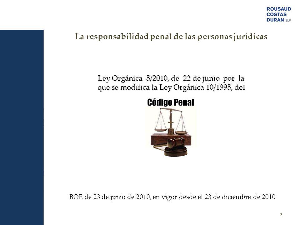 La responsabilidad penal de las personas jurídicas 2 Ley Orgánica 5/2010, de 22 de junio por la que se modifica la Ley Orgánica 10/1995, del BOE de 23