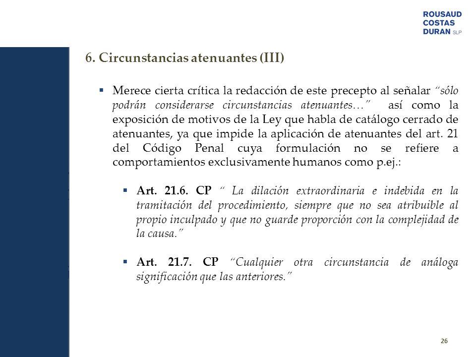 6. Circunstancias atenuantes (III) 26 Merece cierta crítica la redacción de este precepto al señalar sólo podrán considerarse circunstancias atenuante