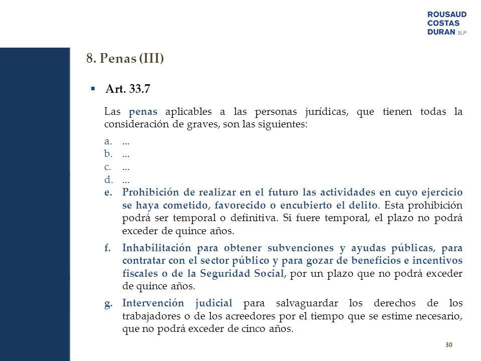 8. Penas (III) 30 Art. 33.7 Las penas aplicables a las personas jurídicas, que tienen todas la consideración de graves, son las siguientes: a.... b...