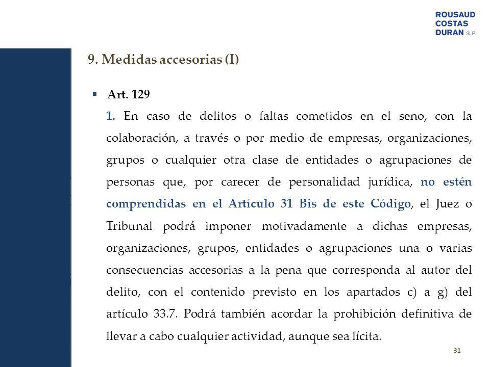 9. Medidas accesorias (I) 31 Art. 129 1. En caso de delitos o faltas cometidos en el seno, con la colaboración, a través o por medio de empresas, orga