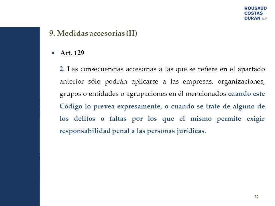 9. Medidas accesorias (II) 32 Art. 129 2. Las consecuencias accesorias a las que se refiere en el apartado anterior sólo podrán aplicarse a las empres