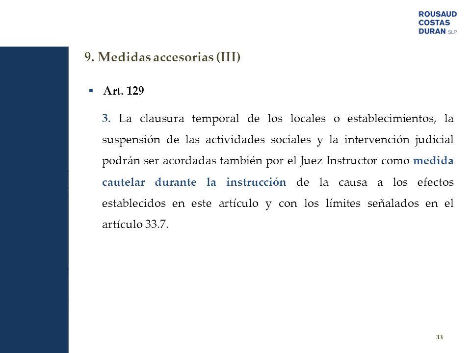 9. Medidas accesorias (III) 33 Art. 129 3. La clausura temporal de los locales o establecimientos, la suspensión de las actividades sociales y la inte