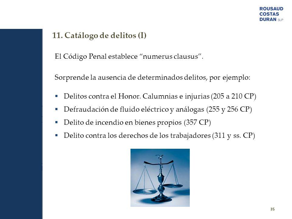 11. Catálogo de delitos (I) 35 El Código Penal establece numerus clausus. Sorprende la ausencia de determinados delitos, por ejemplo: Delitos contra e