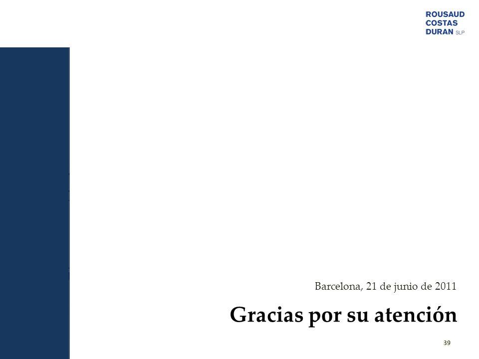 Gracias por su atención Barcelona, 21 de junio de 2011 39