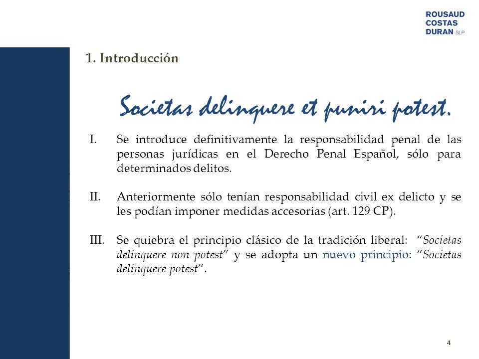 1. Introducción I.Se introduce definitivamente la responsabilidad penal de las personas jurídicas en el Derecho Penal Español, sólo para determinados