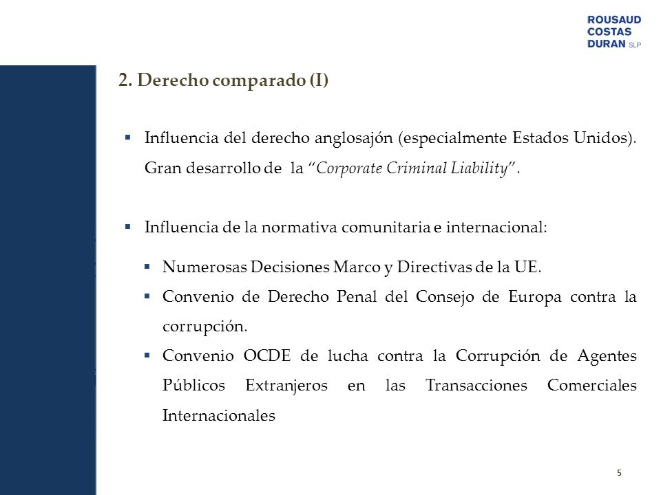 2. Derecho comparado (I) 5 Influencia del derecho anglosajón (especialmente Estados Unidos). Gran desarrollo de la Corporate Criminal Liability. Influ