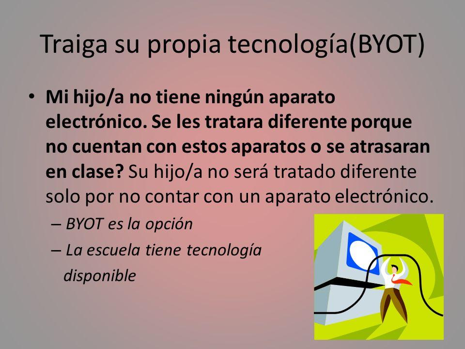 Traiga su propia tecnología(BYOT) Mi hijo/a no tiene ningún aparato electrónico. Se les tratara diferente porque no cuentan con estos aparatos o se at