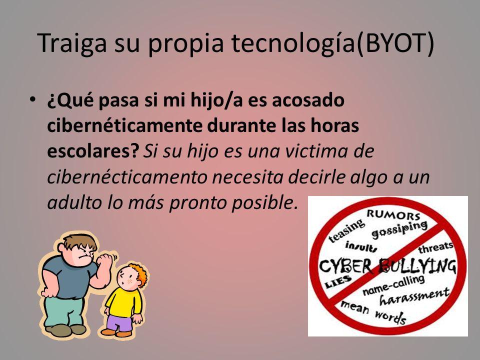 Traiga su propia tecnología(BYOT) ¿Qué pasa si mi hijo/a es acosado cibernéticamente durante las horas escolares? Si su hijo es una victima de ciberné
