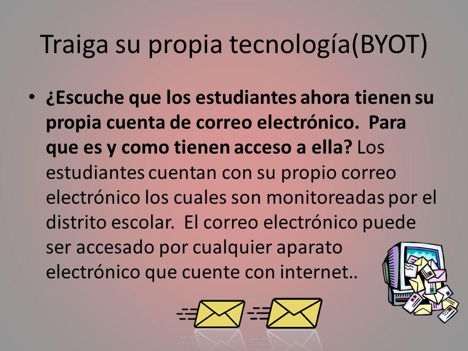 Traiga su propia tecnología(BYOT) ¿Escuche que los estudiantes ahora tienen su propia cuenta de correo electrónico. Para que es y como tienen acceso a