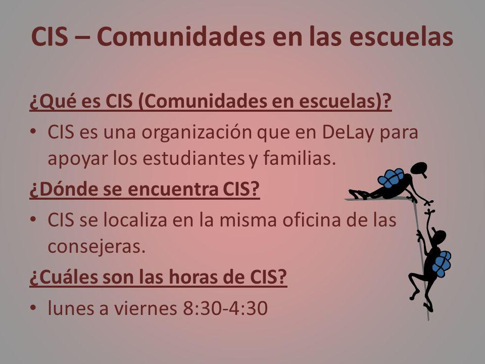 CIS – Comunidades en las escuelas ¿Qué es CIS (Comunidades en escuelas)? CIS es una organización que en DeLay para apoyar los estudiantes y familias.