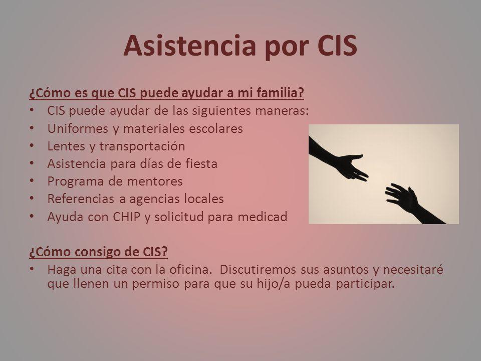 Asistencia por CIS ¿Cómo es que CIS puede ayudar a mi familia? CIS puede ayudar de las siguientes maneras: Uniformes y materiales escolares Lentes y t