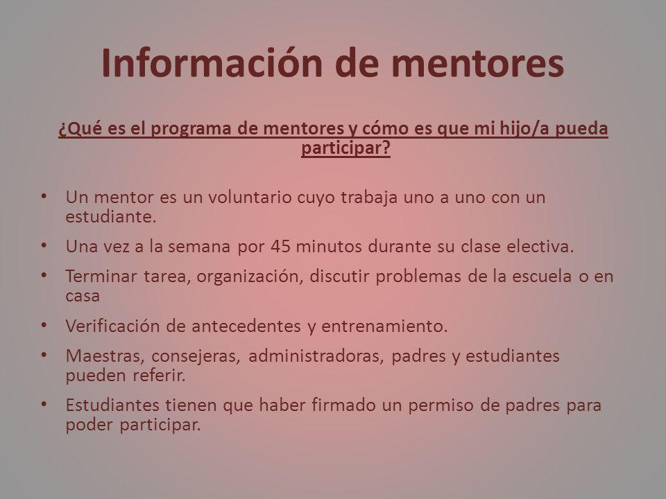 Información de mentores ¿Qué es el programa de mentores y cómo es que mi hijo/a pueda participar? Un mentor es un voluntario cuyo trabaja uno a uno co