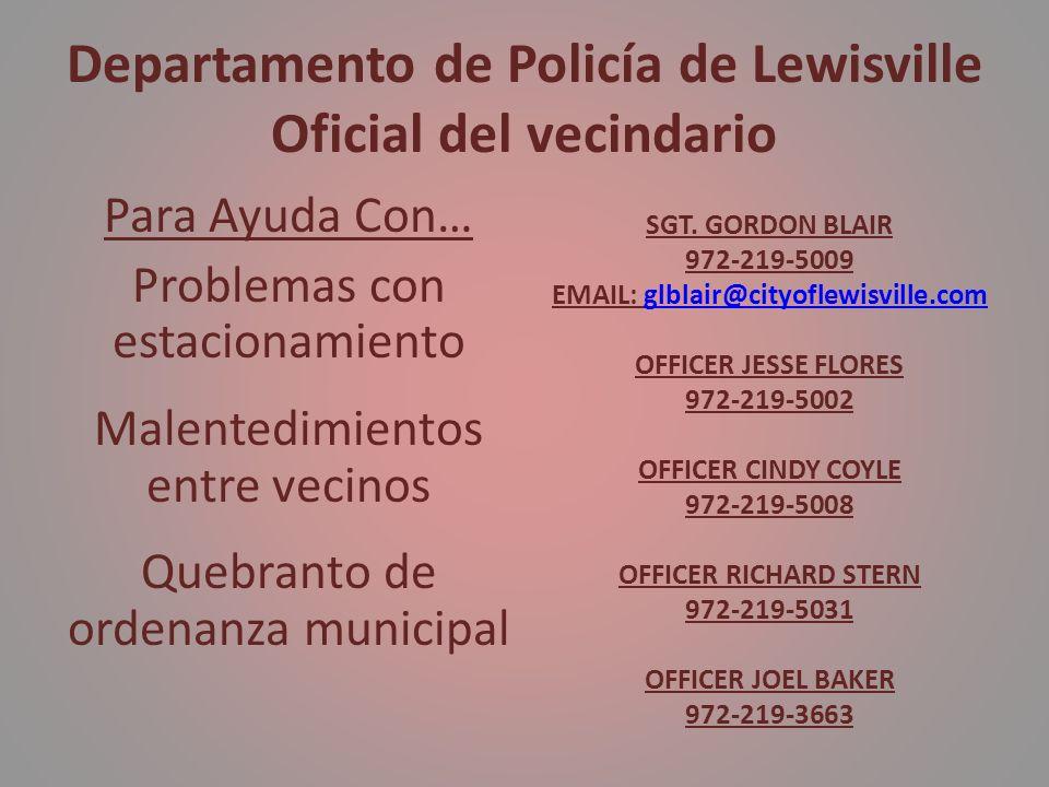 Departamento de Policía de Lewisville Oficial del vecindario Para Ayuda Con… Problemas con estacionamiento Malentedimientos entre vecinos Quebranto de