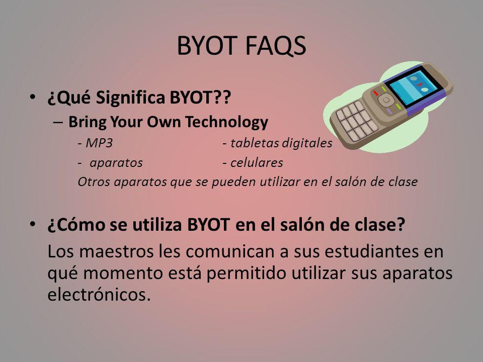BYOT FAQS ¿Qué Significa BYOT?? – Bring Your Own Technology - MP3 - tabletas digitales -aparatos- celulares Otros aparatos que se pueden utilizar en e