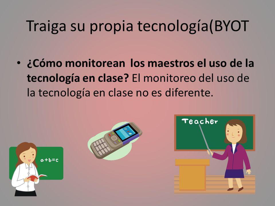 Traiga su propia tecnología(BYOT ¿Cómo monitorean los maestros el uso de la tecnología en clase? El monitoreo del uso de la tecnología en clase no es
