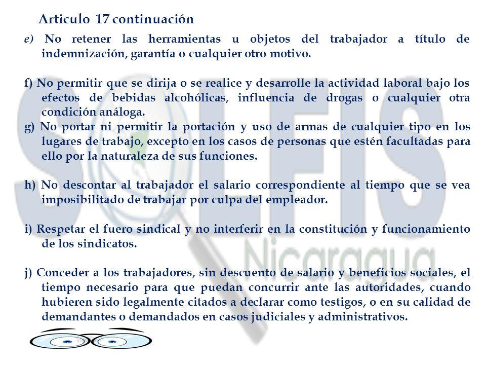 Articulo 17 continuación e) No retener las herramientas u objetos del trabajador a título de indemnización, garantía o cualquier otro motivo.