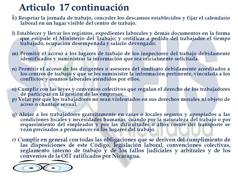 Articulo 17 continuación k ) Respetar la jornada de trabajo, conceder los descansos establecidos y fijar el calendario laboral en un lugar visible del centro de trabajo.