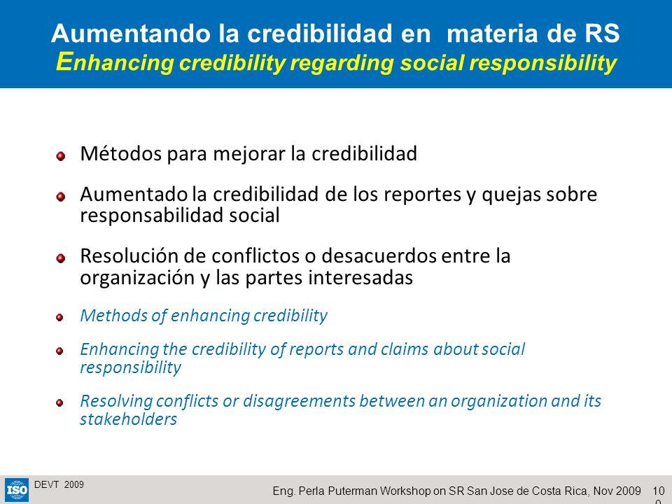 10 0 Eng. Perla Puterman Workshop on SR San Jose de Costa Rica, Nov 2009 DEVT 2009 Aumentando la credibilidad en materia de RS E nhancing credibility