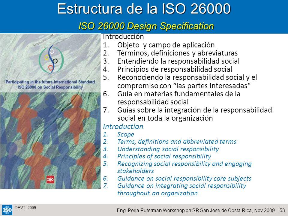 53Eng. Perla Puterman Workshop on SR San Jose de Costa Rica, Nov 2009 DEVT 2009 Estructura de la ISO 26000 ISO 26000 Design Specification Introducción