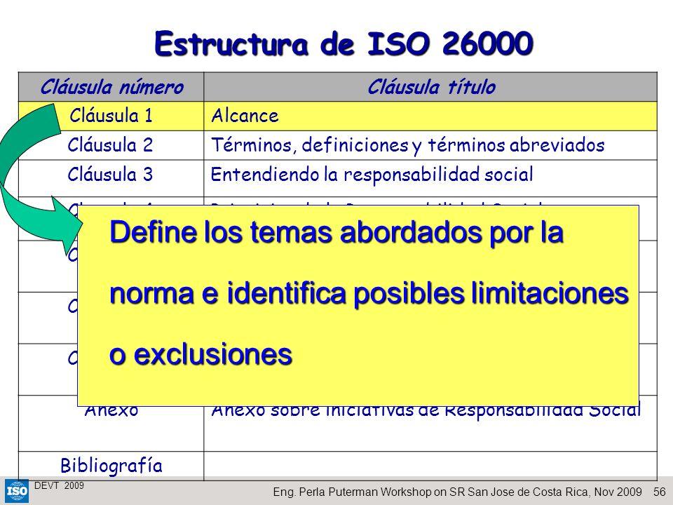 56Eng. Perla Puterman Workshop on SR San Jose de Costa Rica, Nov 2009 DEVT 2009 Estructura de ISO 26000 Cláusula númeroCláusula título Cláusula 1Alcan