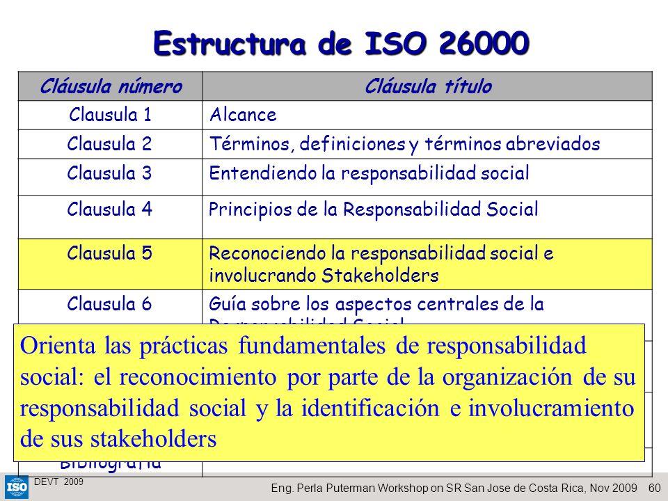 60Eng. Perla Puterman Workshop on SR San Jose de Costa Rica, Nov 2009 DEVT 2009 Estructura de ISO 26000 Cláusula númeroCláusula título Clausula 1Alcan