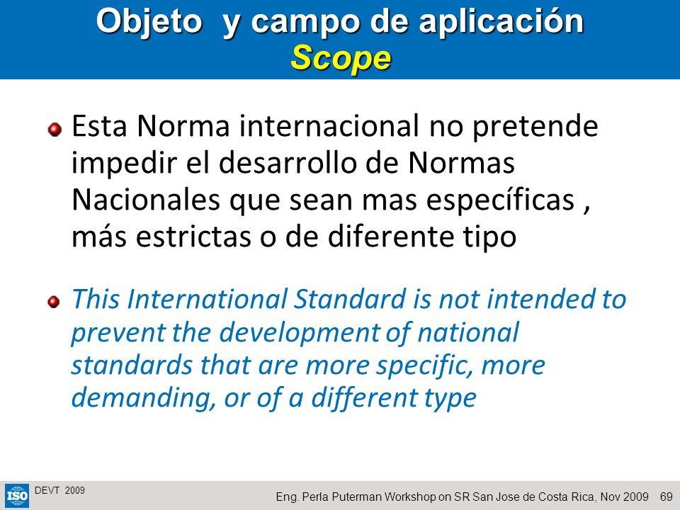 69Eng. Perla Puterman Workshop on SR San Jose de Costa Rica, Nov 2009 DEVT 2009 Esta Norma internacional no pretende impedir el desarrollo de Normas N