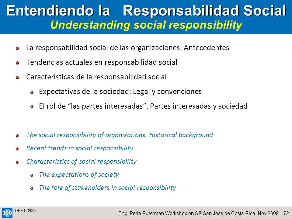 72Eng. Perla Puterman Workshop on SR San Jose de Costa Rica, Nov 2009 DEVT 2009 Entendiendo la Responsabilidad Social Entendiendo la Responsabilidad S