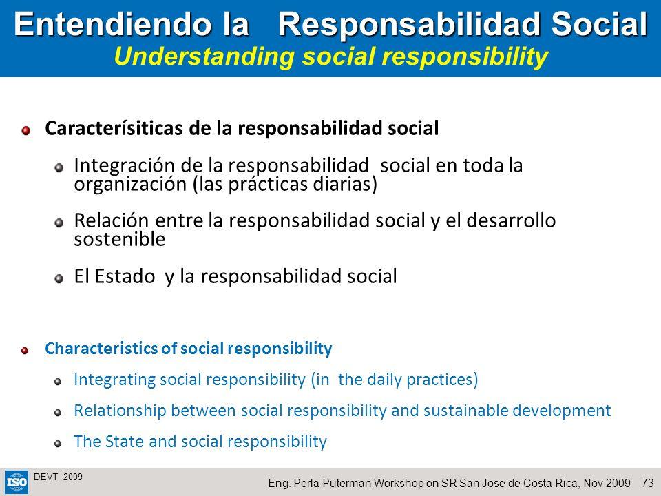 73Eng. Perla Puterman Workshop on SR San Jose de Costa Rica, Nov 2009 DEVT 2009 Entendiendo la Responsabilidad Social Entendiendo la Responsabilidad S