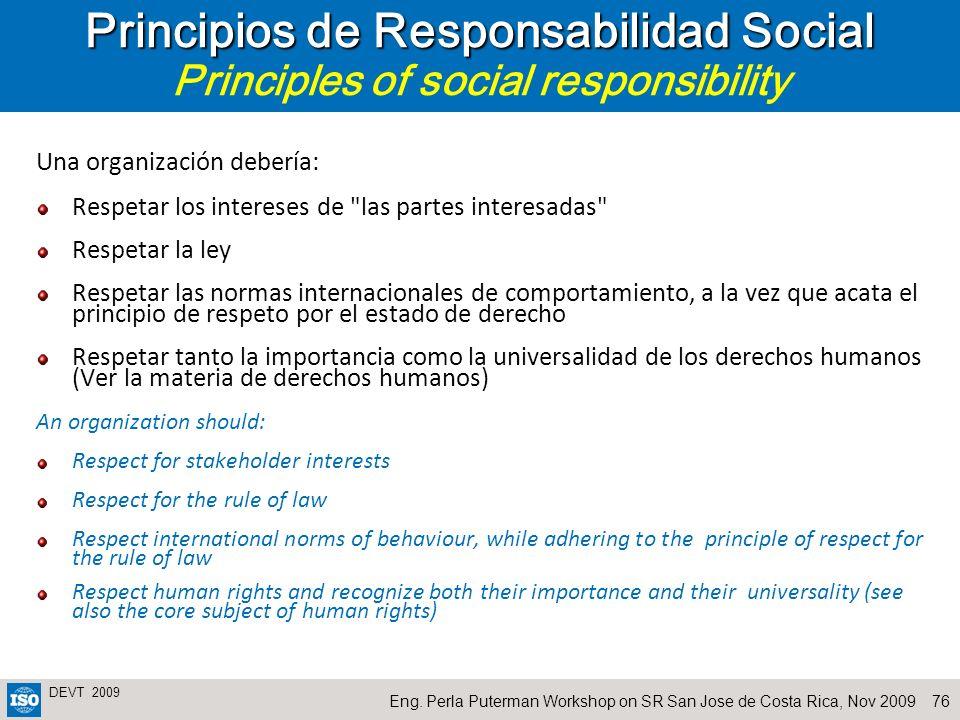 76Eng. Perla Puterman Workshop on SR San Jose de Costa Rica, Nov 2009 DEVT 2009 Principios de Responsabilidad Social Principios de Responsabilidad Soc