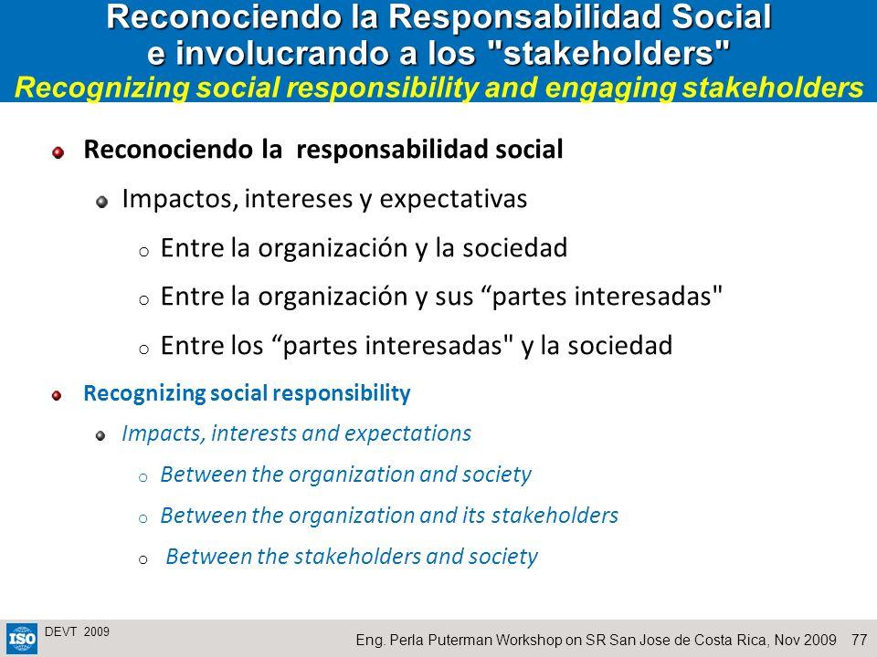 77Eng. Perla Puterman Workshop on SR San Jose de Costa Rica, Nov 2009 DEVT 2009 Reconociendo la Responsabilidad Social e involucrando a los
