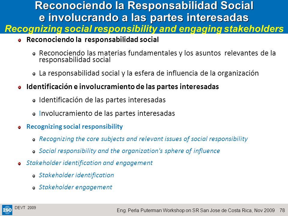78Eng. Perla Puterman Workshop on SR San Jose de Costa Rica, Nov 2009 DEVT 2009 Reconociendo la Responsabilidad Social e involucrando a las partes int