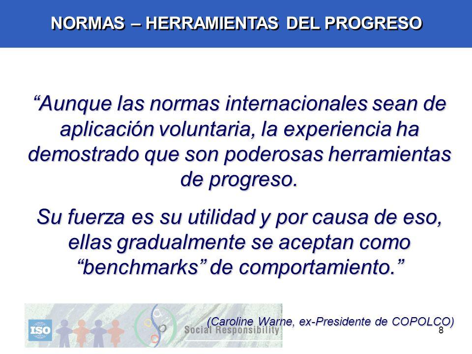8 NORMAS – HERRAMIENTAS DEL PROGRESO Aunque las normas internacionales sean de aplicación voluntaria, la experiencia ha demostrado que son poderosas h