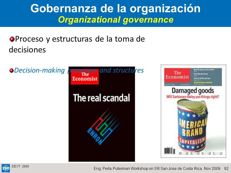 82Eng. Perla Puterman Workshop on SR San Jose de Costa Rica, Nov 2009 DEVT 2009 Gobernanza de la organización Organizational governance Proceso y estr