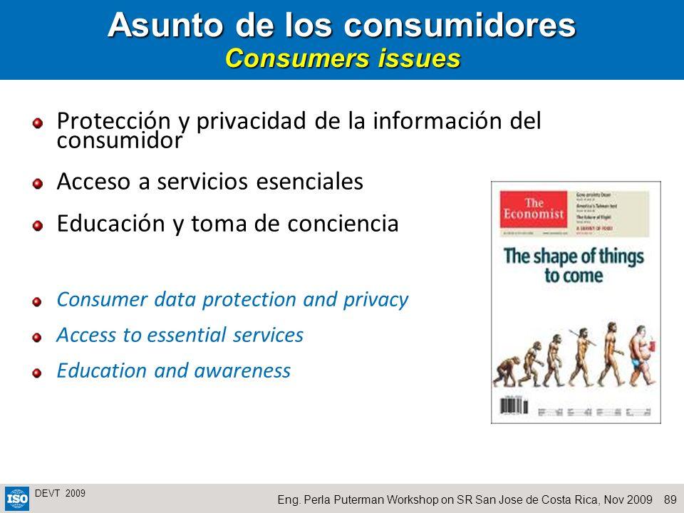 89Eng. Perla Puterman Workshop on SR San Jose de Costa Rica, Nov 2009 DEVT 2009 Asunto de los consumidores Consumers issues Protección y privacidad de