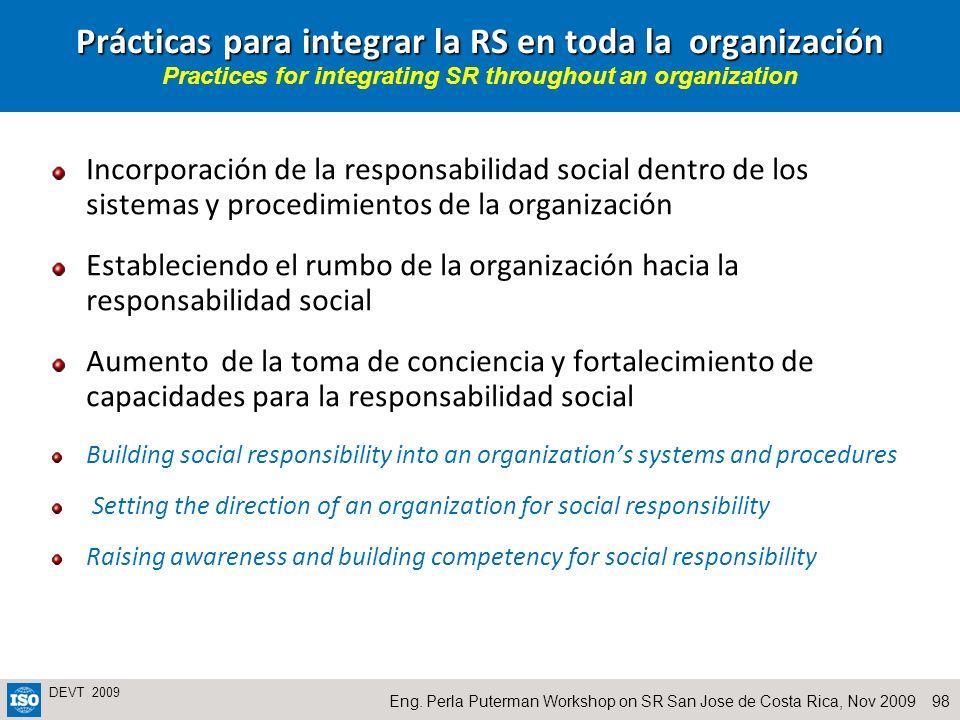 98Eng. Perla Puterman Workshop on SR San Jose de Costa Rica, Nov 2009 DEVT 2009 Prácticas para integrar la RS en toda la organización Prácticas para i