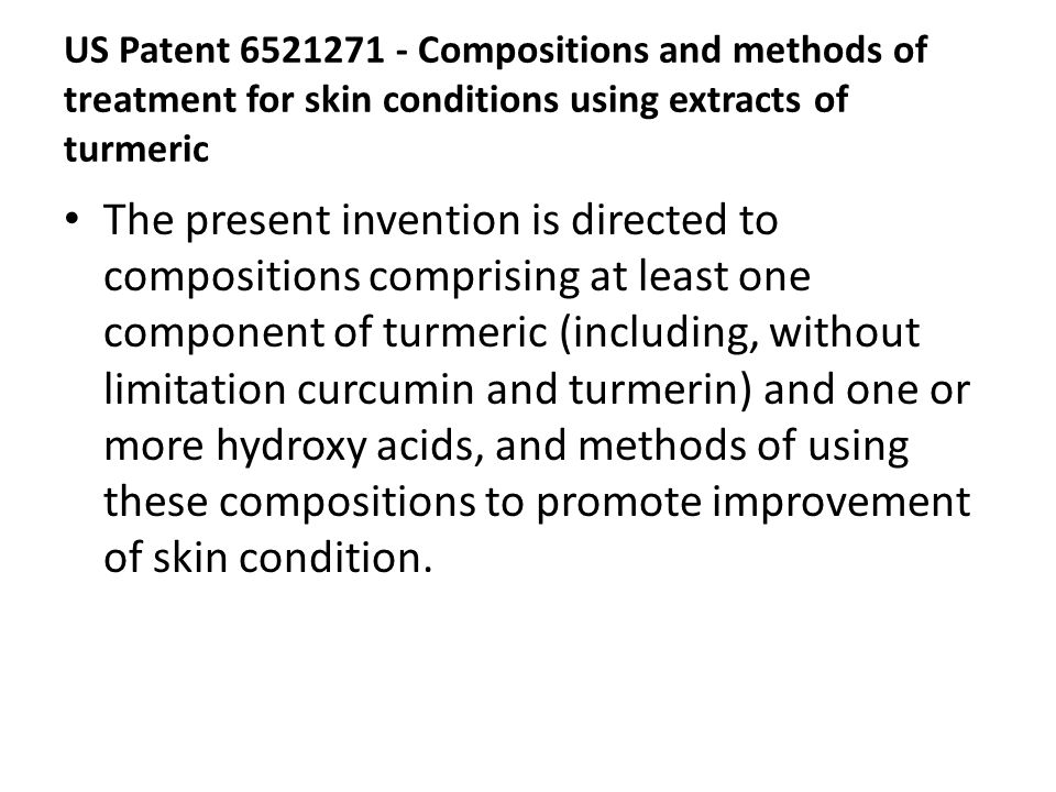 US Patent 6521271 - Compositions and methods of treatment for skin conditions using extracts of turmeric The present invention is directed to composit