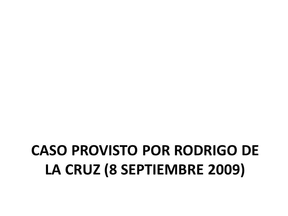 CASO PROVISTO POR RODRIGO DE LA CRUZ (8 SEPTIEMBRE 2009)