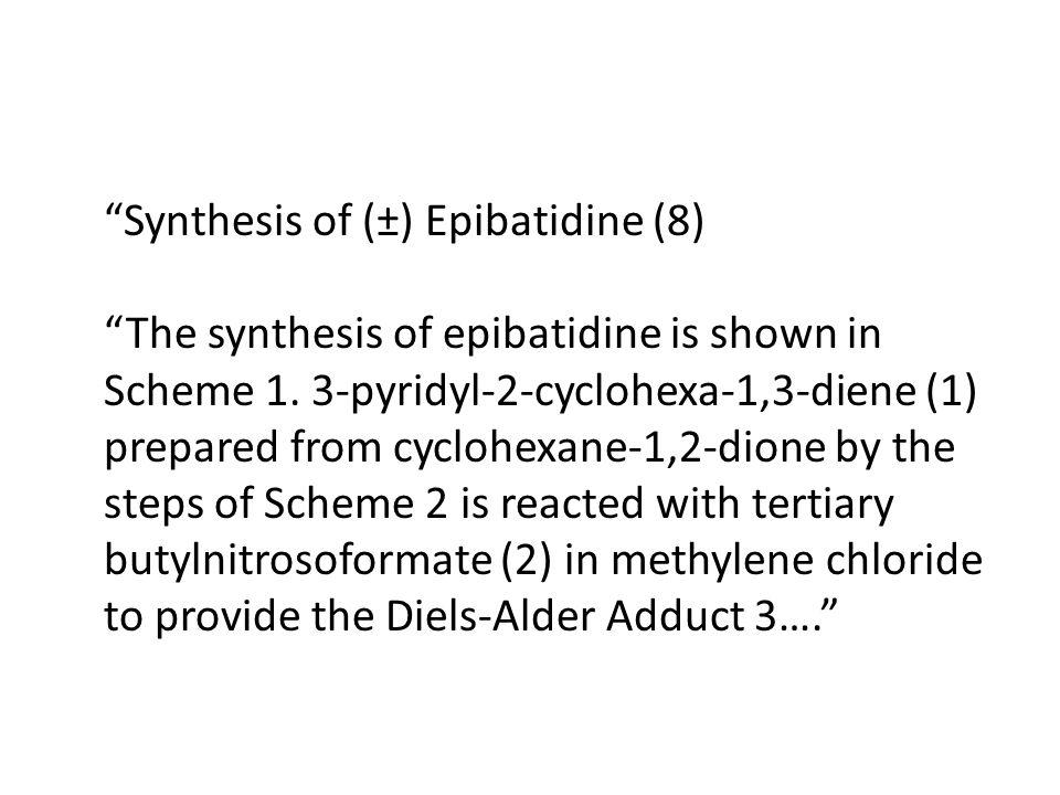 Synthesis of (±) Epibatidine (8) The synthesis of epibatidine is shown in Scheme 1. 3-pyridyl-2-cyclohexa-1,3-diene (1) prepared from cyclohexane-1,2-